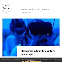 Louis Derrac - Ressources autour de la culture numérique