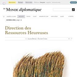 Direction des Ressources Heureuses, par Julien Brygo & Olivier Cyran (Le Monde diplomatique, octobre 2016)
