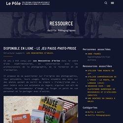 Ressources : DISPONIBLE EN LIGNE - LE JEU PAUSE-PHOTO-PROSE