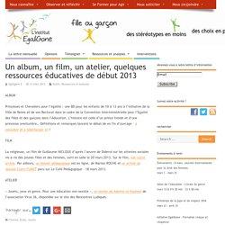 Un album, un film, un atelier, quelques ressources éducatives de début 2013 – L'institut EgaliGone