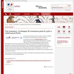 Une ressource : La banque de ressources pour le cycle 4 entièrement livrée-Lettres-Éduscol