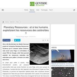 Planetary Ressources : et si les humains exploitaient les ressources des astéroïdes ?