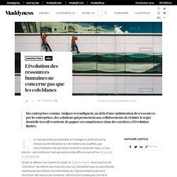L'évolution des ressources humaines ne concerne pas que les cols blancs - Maddyness - Le Magazine des Startups Françaises