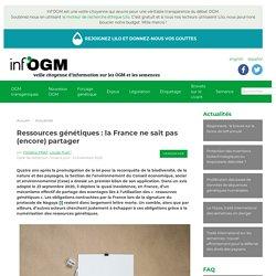 5 nov. 2020 Ressources génétiques : la France ne sait pas (encore) partager