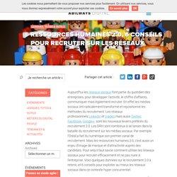0216 Ressources humaines 2.0, 6 conseils pour recruter sur les réseaux