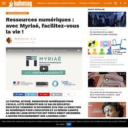 Ressources numériques : avec Myriaé, facilitez-vous la vie ! – Ludovia Magazine