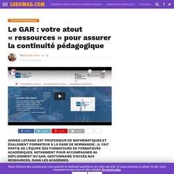 Le GAR : votre atout «ressources» pour assurer la continuité pédagogique