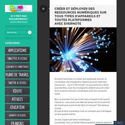 Créer et déployer des ressources numériques sur tous types d'appareils et toutes plateformes avec Evernote