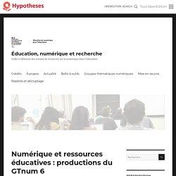Numérique et ressources éducatives : productions du GTnum 6 – Éducation, numérique et recherche