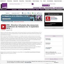 DRH : Direction inhumaine des ressources (rediffusion de l'émission du 13 septembre 2013)