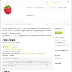 Raspberry, La petite merveille pleine de ressources, Faire de la vidéo surveillance avec son Raspberry pi