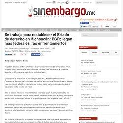 Se trabaja para restablecer el Estado de derecho en Michoacán: PGR; llegan más federales tras enfrentamientos