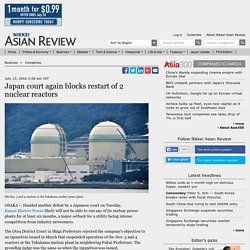 Japan court again blocks restart of 2 nuclear reactors- Nikkei Asian Review