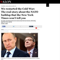 We restarted the Cold War: The real story about the NATO buildup that the New York Times won't tell you