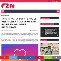 This is not a sushi bar, le restaurant qui vous fait payer en abonnés Instagram