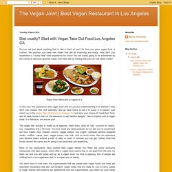Best Vegan Restaurant In Los Angeles: Diet cruelty? Start with Vegan Take Out Food Los Angeles CA