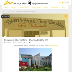 Restaurant Chez Brahim - #SoGood Friday #25 - Joe le Moskito - Blog Voyage
