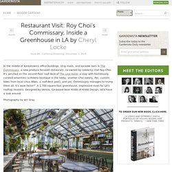 Restaurant Visit: Roy Choi's Commissary, Inside a Greenhouse in LA: Gardenista