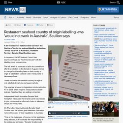 ABC_NET_AU 15/05/15 Restaurant seafood country of origin labelling laws 'would not work in Australia', Scullion says