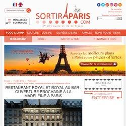 Restaurant Royal et Royal au bar : ouverture prochaine à La Madeleine à Paris