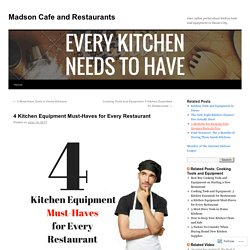 4 Kitchen Equipment Must-Haves for Every Restaurant