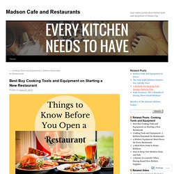 Best Buy Cooking Tools and Equipment on Starting a New Restaurant