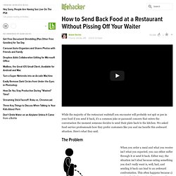 How to Send Back Food at a Restaurant Without Pissing Off Your Waiter