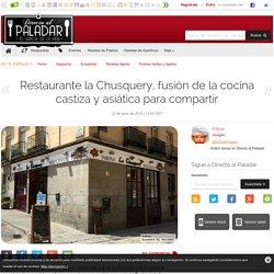 Restaurante la Chusquery, fusión de la cocina castiza y asiática para compartir