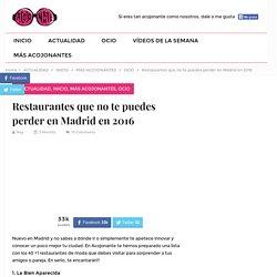 Restaurantes De Moda En Madrid Que No Te Puedes Perder En 2016