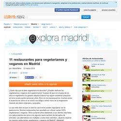 11 restaurantes para vegetarianos y veganos en Madrid