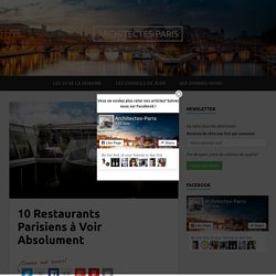 10 Restaurants Parisiens à Voir Absolument - Architectes-Paris