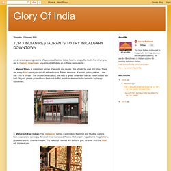 Glory Of India: TOP 3 INDIAN RESTAURANTS TO TRY IN CALGARY DOWNTOWN