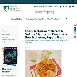 CSPI 02/07/14 Chain Restaurants Decrease Sodium Slightly but Progress is Slow & Uneven, Report Finds