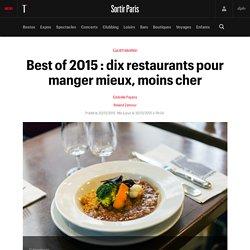 Best of 2015 : dix restaurants pour manger mieux, moins cher - Sortir