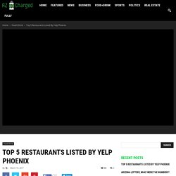 Top 5 Restaurants Listed By Yelp Phoenix & the Breakdown You Should Know