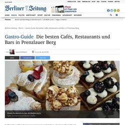 Gastro-Guide: Die besten Cafés, Restaurants und Bars in Prenzlauer Berg