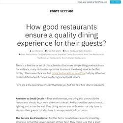 How good restaurants ensure a quality dining experience for their guests? – PONTE VECCHIO