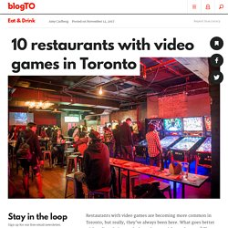 10 restaurants with video games in Toronto