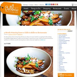 4 Mouth-Watering Farm to Table to Bellevue RestaurantsBellevue Washington News