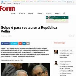 Golpe é para restaurar a República Velha - Portal Fórum