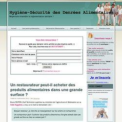 BLOG HYGIENE SECURITE ALIMENTAIRE 06/12/12 Un restaurateur peut-il acheter des produits alimentaires dans une grande surface ?