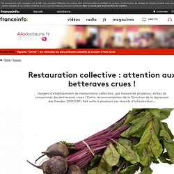 ALLO DOCTEURS 18/01/17 Restauration collective : attention aux betteraves crues !