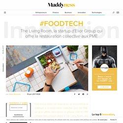 #FoodTech : The Living Room, la startup d'Elior Group qui offre la restauration collective aux PME - Maddyness