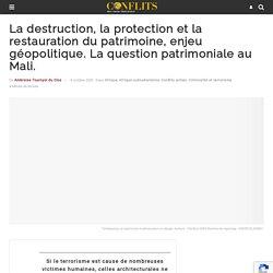 La destruction, la protection et la restauration du patrimoine, enjeu géopolitique. La question patrimoniale au Mali.