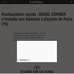 Restauration rapide : BAGEL CORNER s'installe aux Galeries Lafayette de Paris (75), Actualités