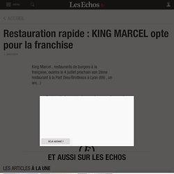 Restauration rapide : KING MARCEL opte pour la franchise, Actualités