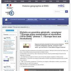 """HGCréteil - Histoire en première générale : enseigner """"l'Europe entre restauration et révolution (1814-1848)"""" (thème 1 : l'Europe face aux révolutions)"""