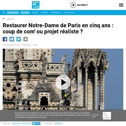 Restaurer Notre-Dame de Paris en cinq ans : coup de com' ou projet réaliste?
