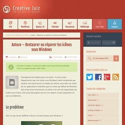 Astuce – Restaurer ou réparer les icônes sous Windows - Ressources & Outils | Creative Juiz