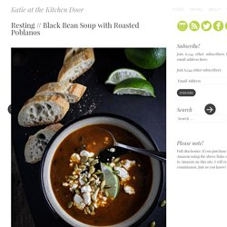 Resting // Black Bean Soup with Roasted Poblanos